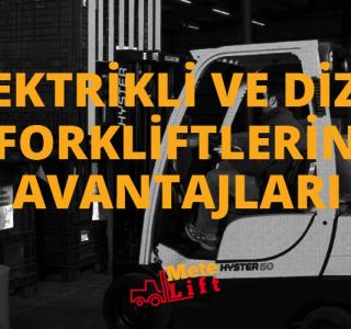 Elektrikli ve Dizel Forkliftlerin Avantajları